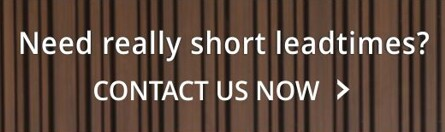Need really short leadtimes? Contact us now